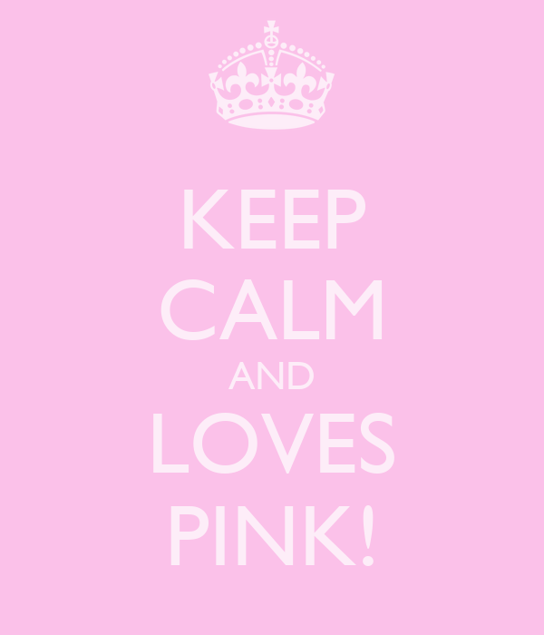 KEEP CALM AND LOVES PINK!