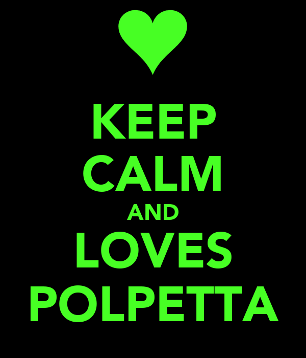KEEP CALM AND LOVES POLPETTA