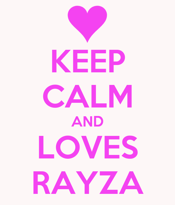 KEEP CALM AND LOVES RAYZA