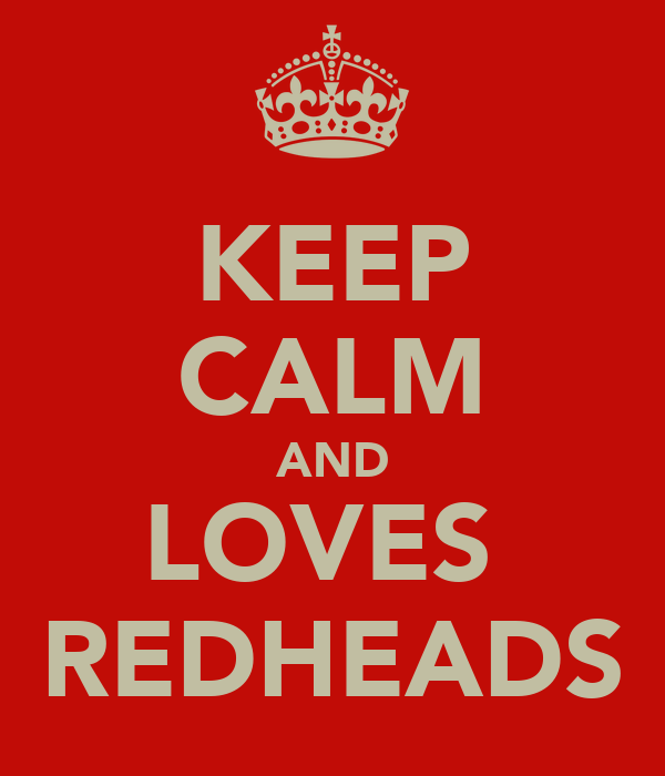 KEEP CALM AND LOVES  REDHEADS