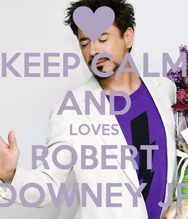 KEEP CALM AND LOVES ROBERT DOWNEY JR