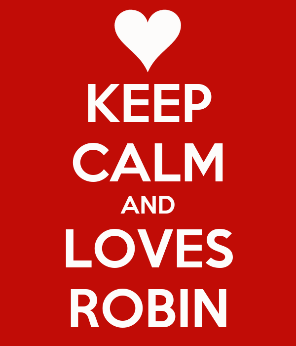 KEEP CALM AND LOVES ROBIN