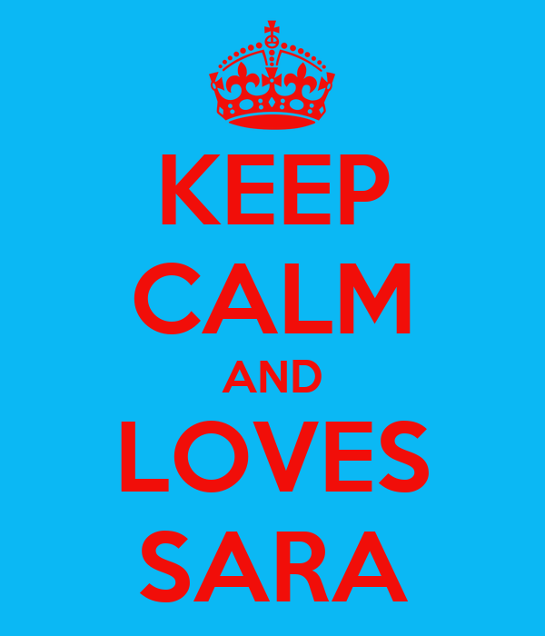 KEEP CALM AND LOVES SARA