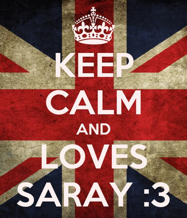 KEEP CALM AND LOVES SARAY :3