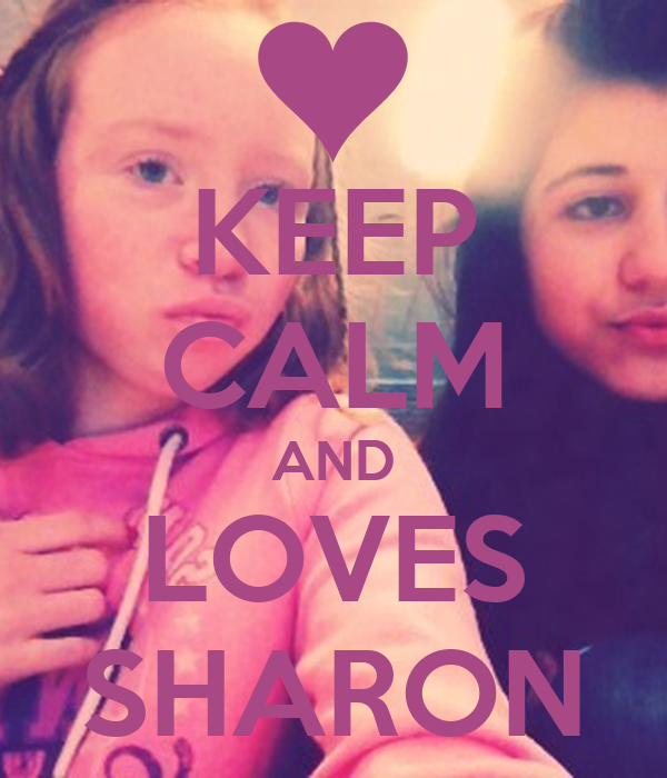 KEEP CALM AND LOVES SHARON