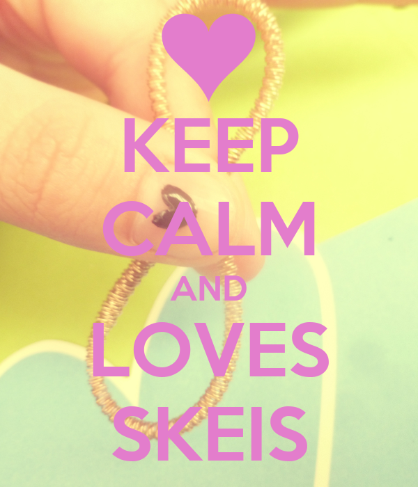 KEEP CALM AND LOVES SKEIS