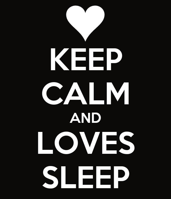KEEP CALM AND LOVES SLEEP