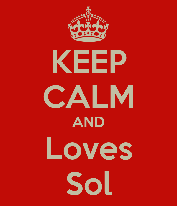 KEEP CALM AND Loves Sol