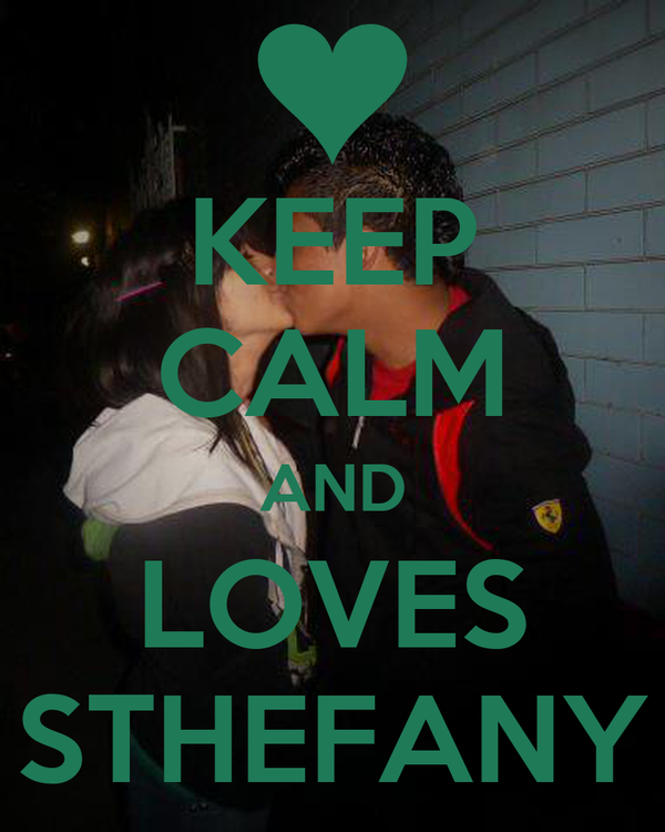KEEP CALM AND LOVES STHEFANY