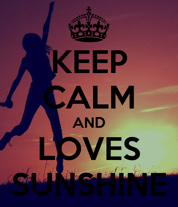 KEEP CALM AND LOVES SUNSHINE