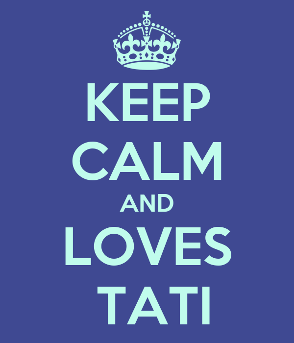 KEEP CALM AND LOVES  TATI