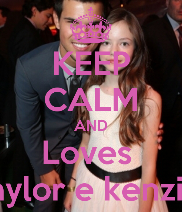 KEEP CALM AND Loves  Taylor e kenzie