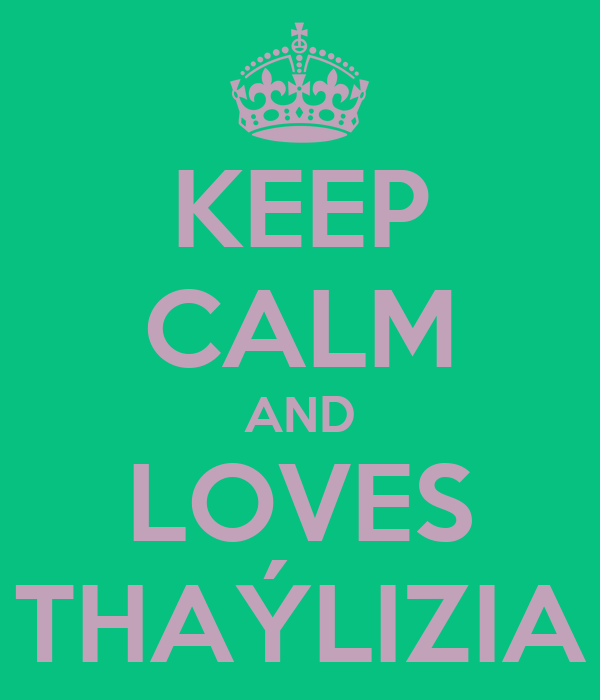 KEEP CALM AND LOVES THAÝLIZIA