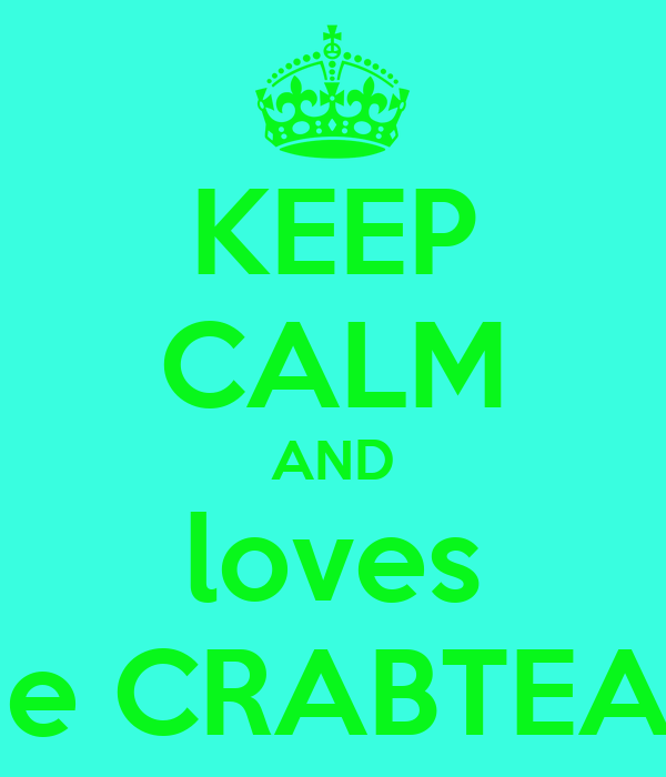 KEEP CALM AND loves the CRABTEAM