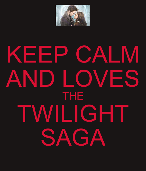 KEEP CALM AND LOVES THE TWILIGHT SAGA