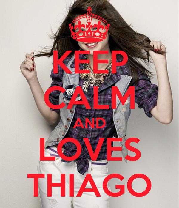 KEEP CALM AND LOVES THIAGO