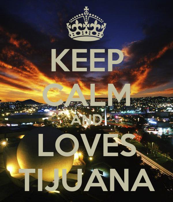 KEEP CALM AND LOVES TIJUANA