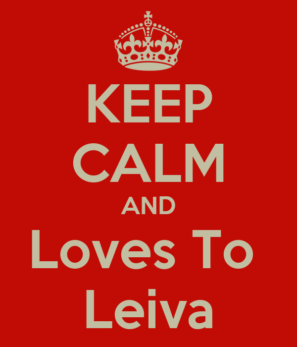 KEEP CALM AND Loves To  Leiva