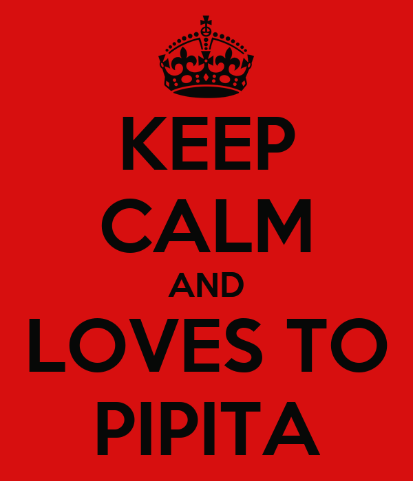 KEEP CALM AND LOVES TO PIPITA