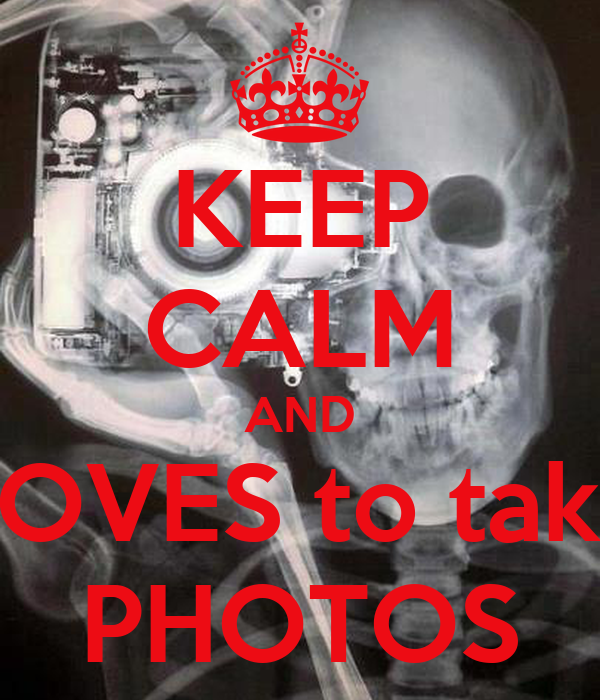 KEEP CALM AND LOVES to take PHOTOS