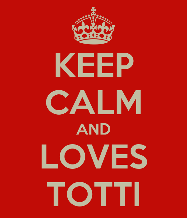KEEP CALM AND LOVES TOTTI
