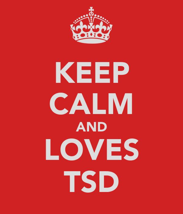 KEEP CALM AND LOVES TSD
