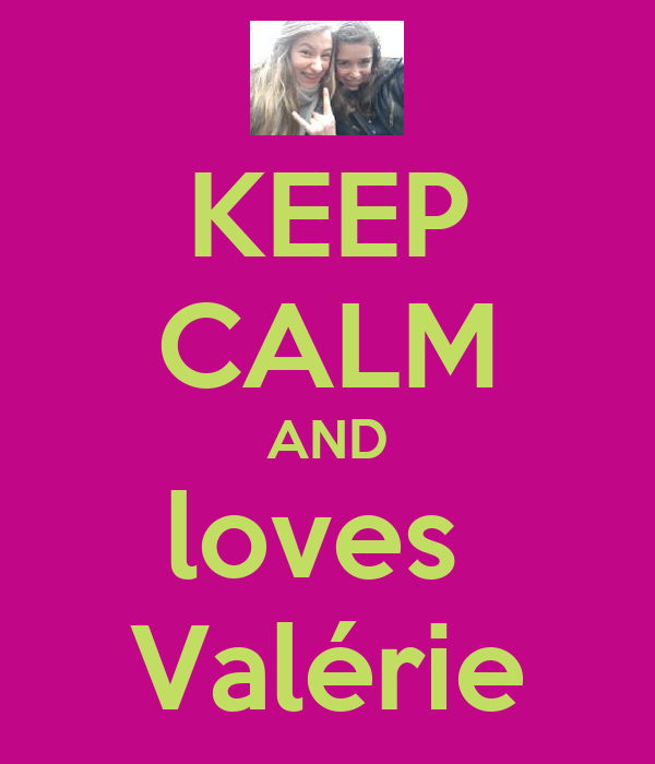 KEEP CALM AND loves  Valérie