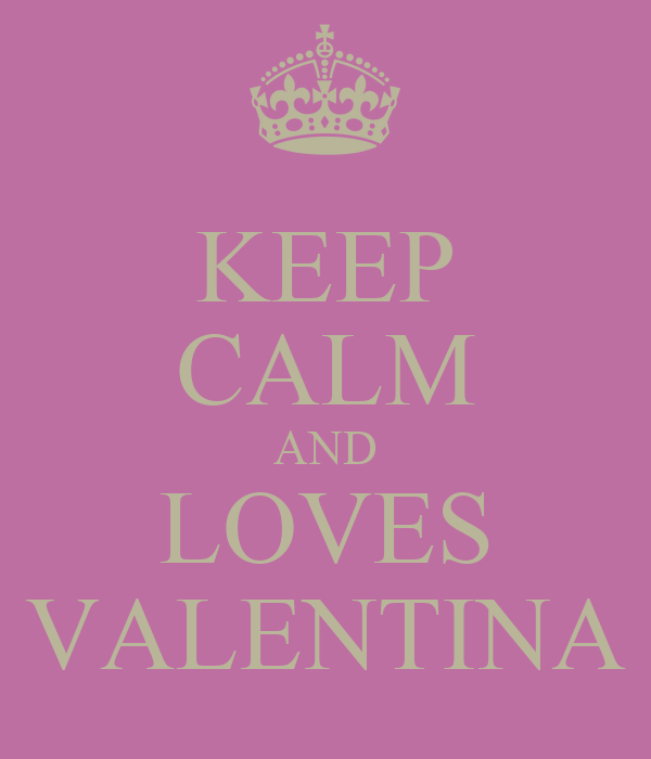 KEEP CALM AND LOVES VALENTINA