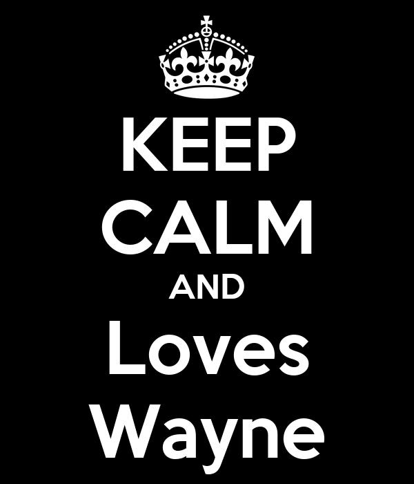 KEEP CALM AND Loves Wayne