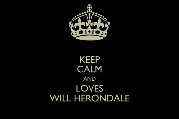 KEEP CALM AND LOVES WILL HERONDALE