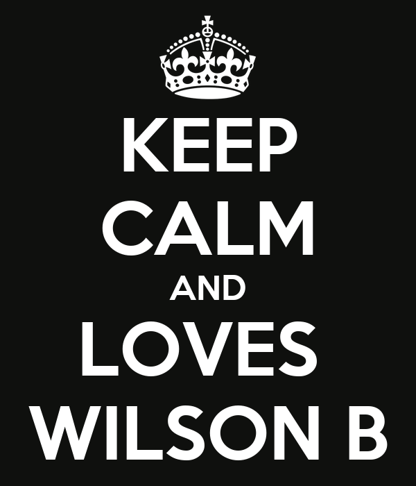 KEEP CALM AND LOVES  WILSON B