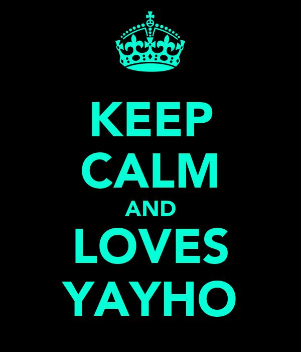 KEEP CALM AND LOVES YAYHO