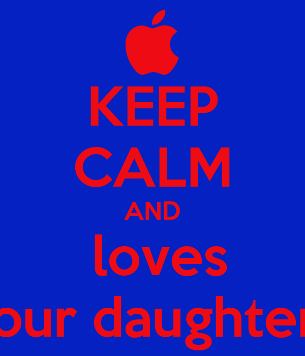 KEEP CALM AND  loves your daughters