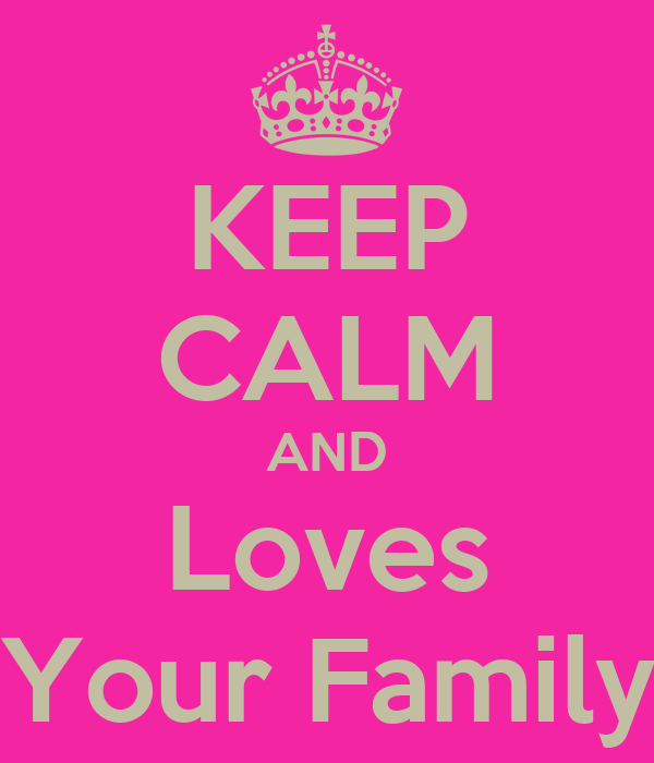 KEEP CALM AND Loves Your Family