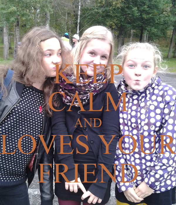 KEEP CALM AND LOVES YOUR FRIEND