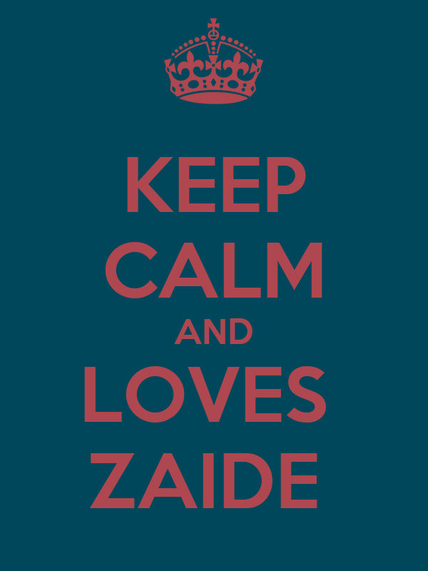 KEEP CALM AND LOVES  ZAIDE