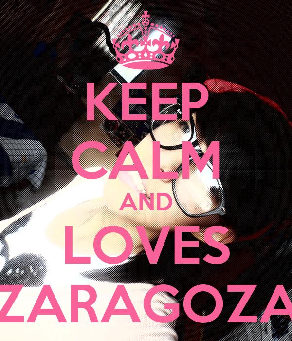 KEEP CALM AND LOVES ZARAGOZA