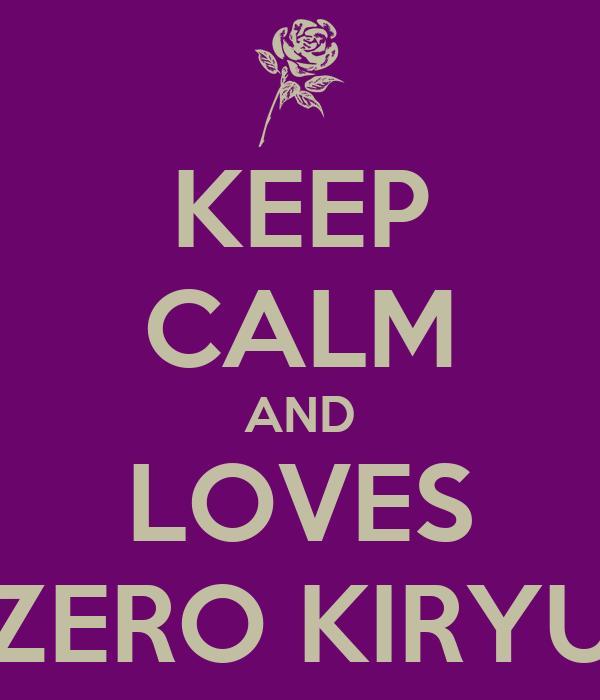 KEEP CALM AND LOVES ZERO KIRYU