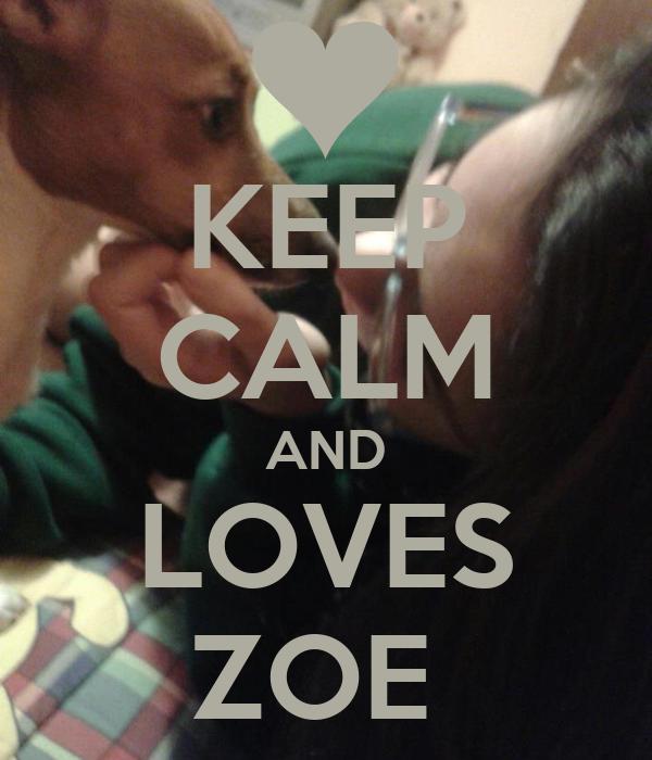 KEEP CALM AND LOVES ZOE