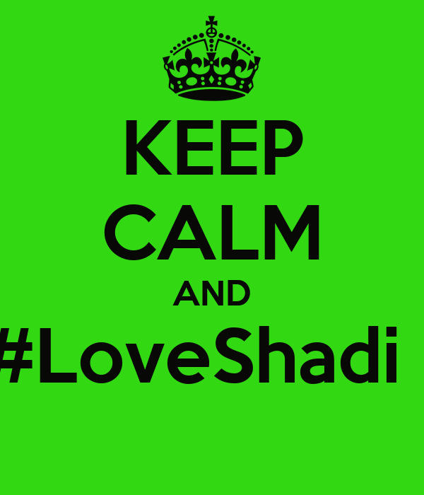 KEEP CALM AND #LoveShadi !