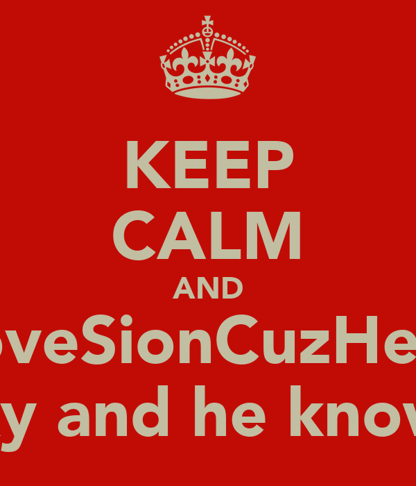 KEEP CALM AND loveSionCuzHe's sexy and he know it