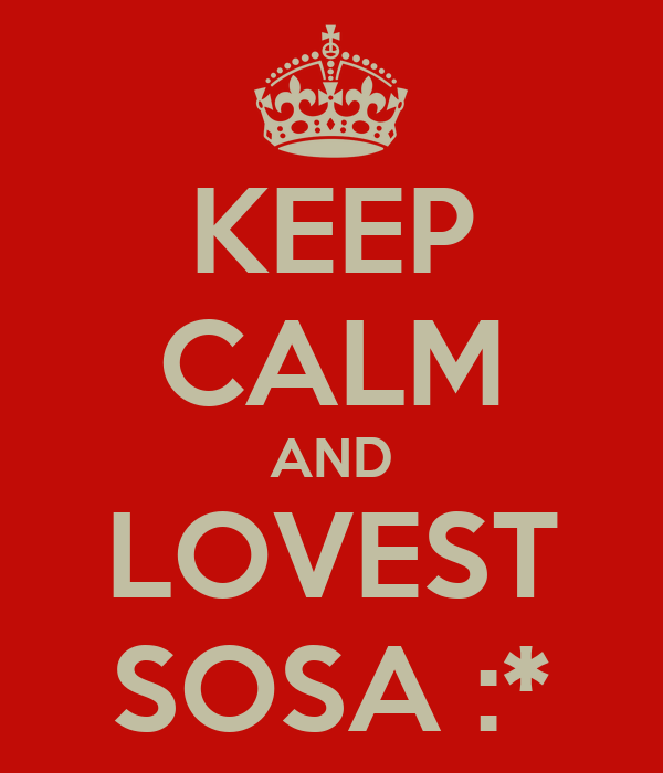 KEEP CALM AND LOVEST SOSA :*
