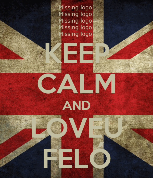 KEEP CALM AND LOVEU FELÓ