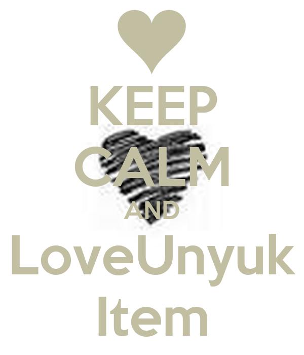 KEEP CALM AND LoveUnyuk Item