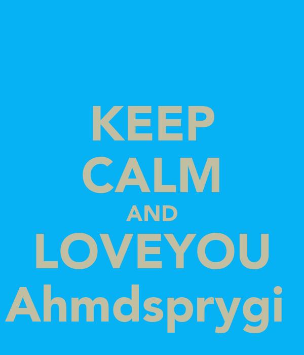 KEEP CALM AND LOVEYOU Ahmdsprygi♥