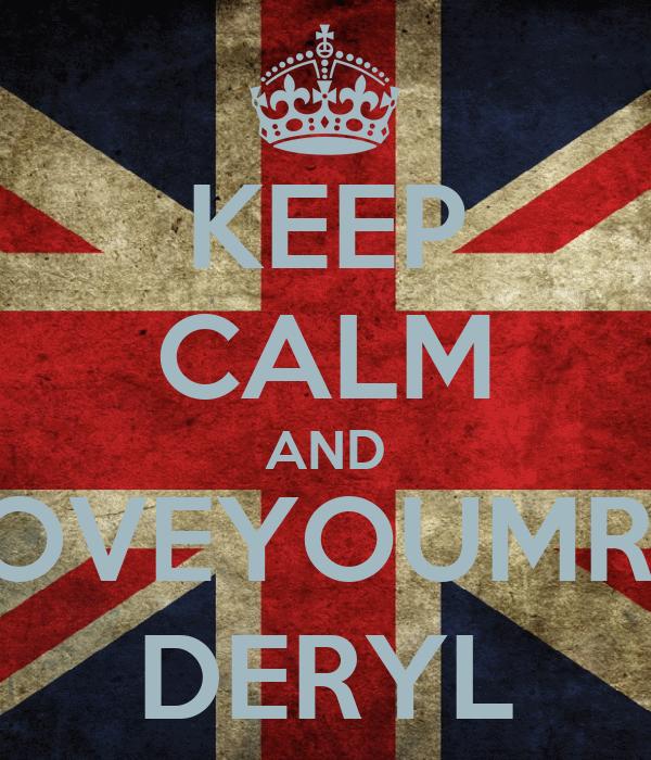 KEEP CALM AND LOVEYOUMRE, DERYL
