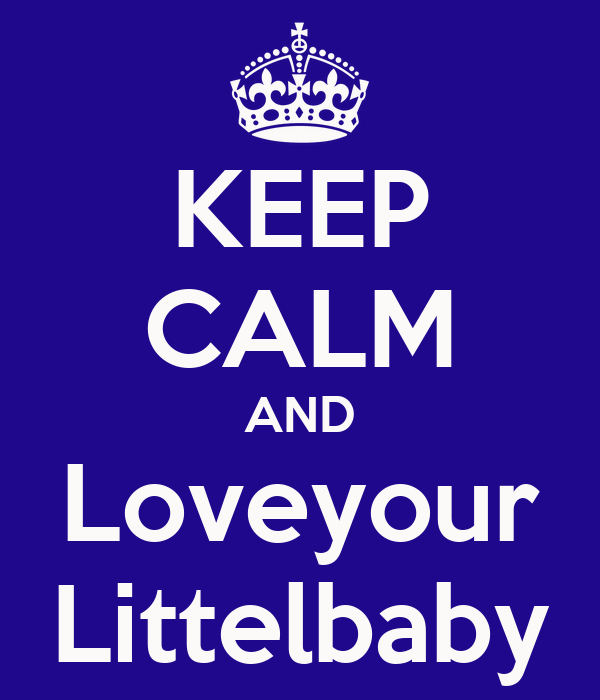 KEEP CALM AND Loveyour Littelbaby