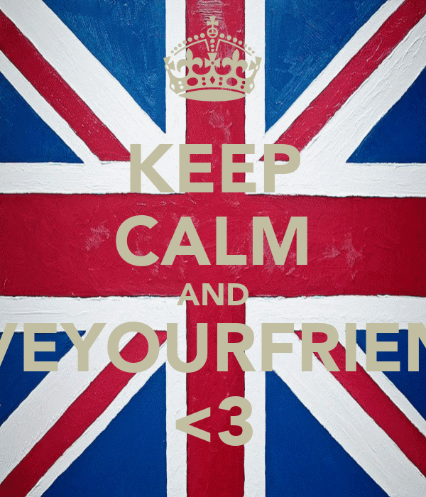 KEEP CALM AND LOVEYOURFRIENDS <3