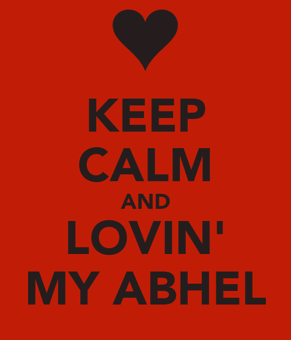 KEEP CALM AND LOVIN' MY ABHEL