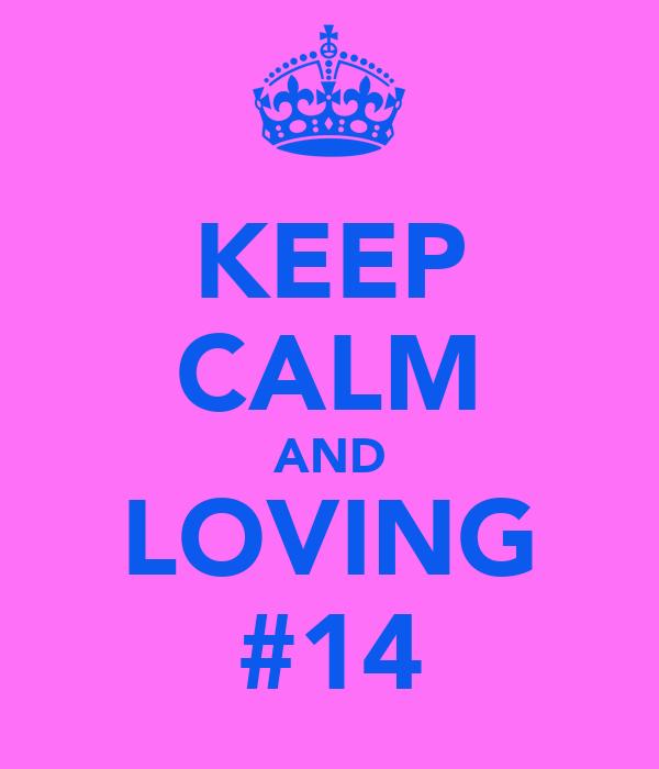 KEEP CALM AND LOVING #14